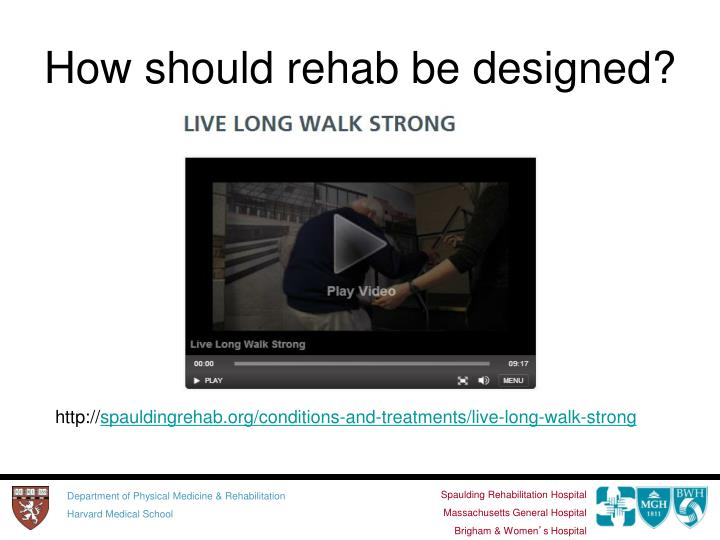 How should rehab be designed?