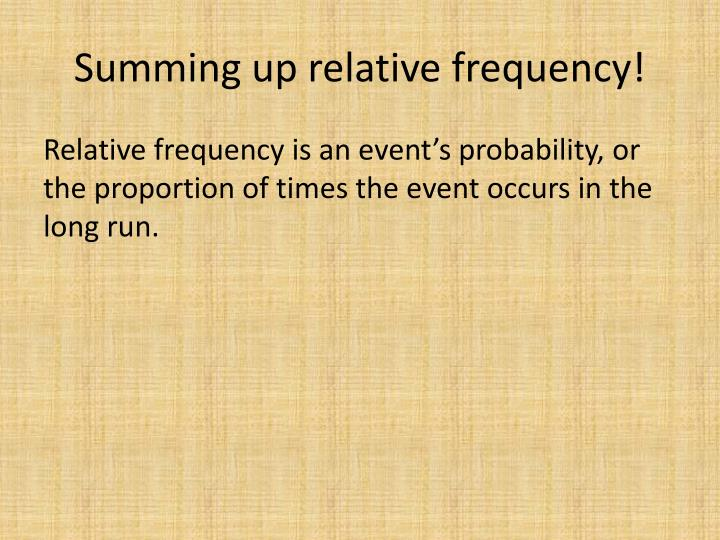 Summing up relative frequency!