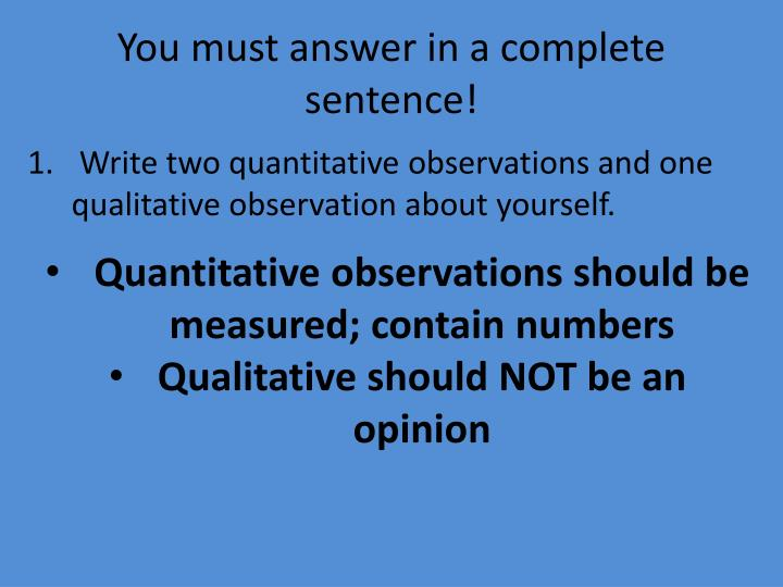 You must answer in a complete sentence!