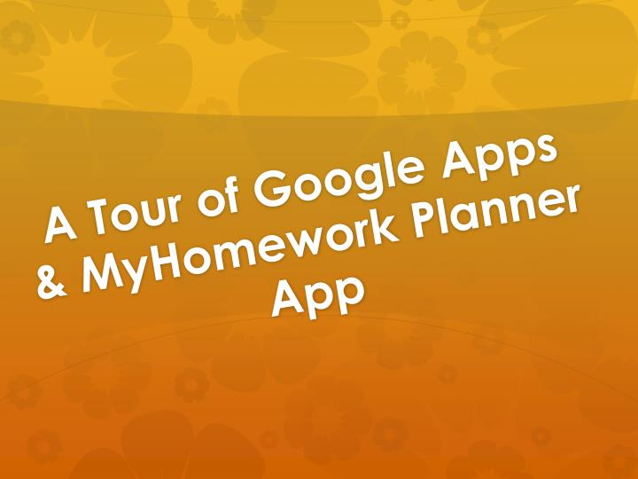 a tour of google apps myhomework planner app n.
