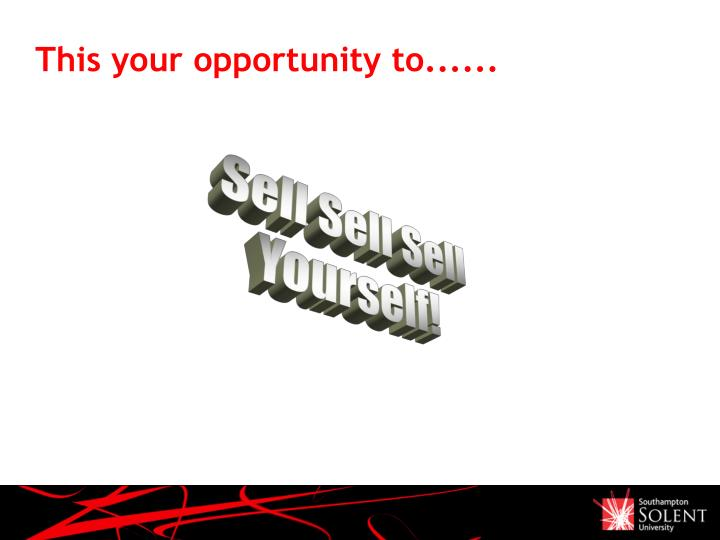 This your opportunity to......