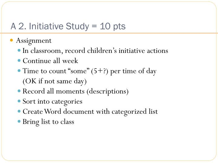 A 2. Initiative Study = 10 pts