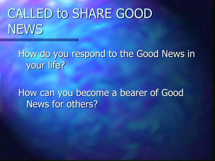 CALLED to SHARE GOOD NEWS