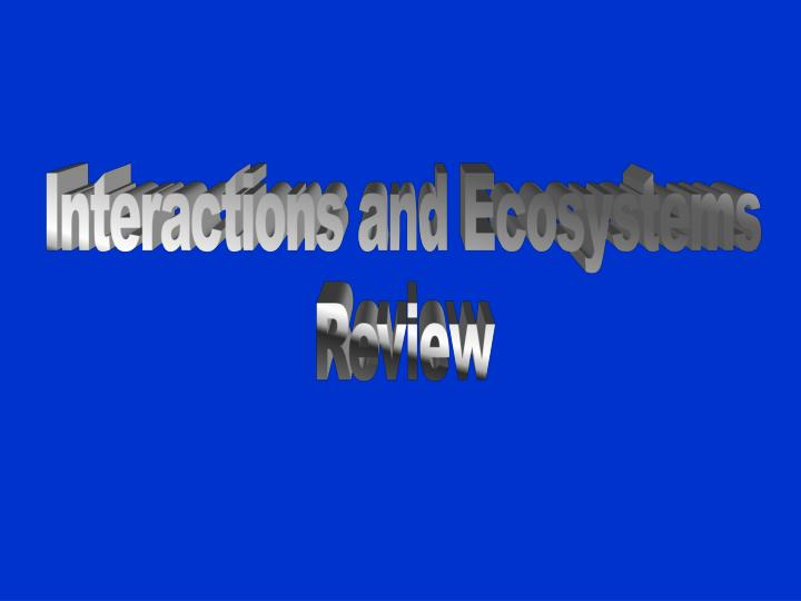Interactions and Ecosystems