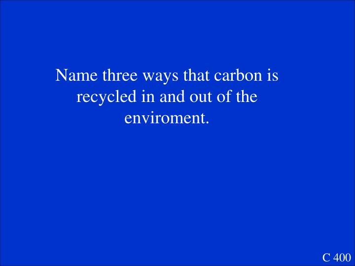 Name three ways that carbon is recycled in and out of the