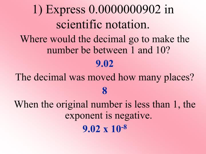 1) Express 0.0000000902 in scientific notation.