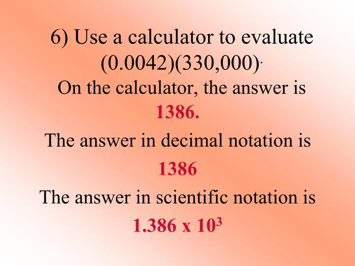 6) Use a calculator to evaluate