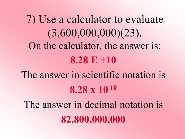 7) Use a calculator to evaluate