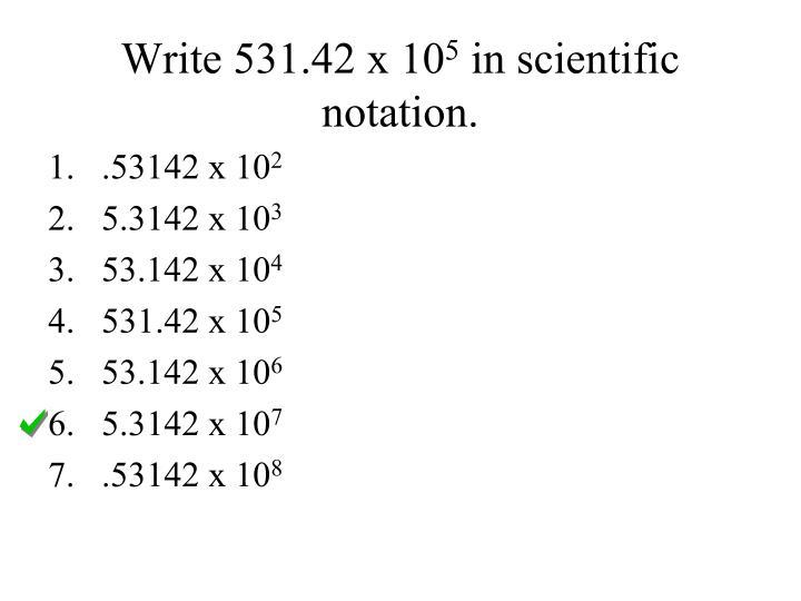 Write 531.42 x 10
