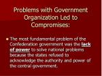 problems with government organization led to compromises