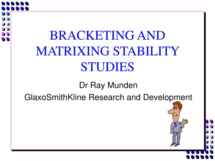 PPT - BRACKETING AND MATRIXING STABILITY STUDIES PowerPoint