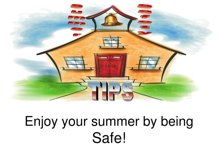 Enjoy your summer by being