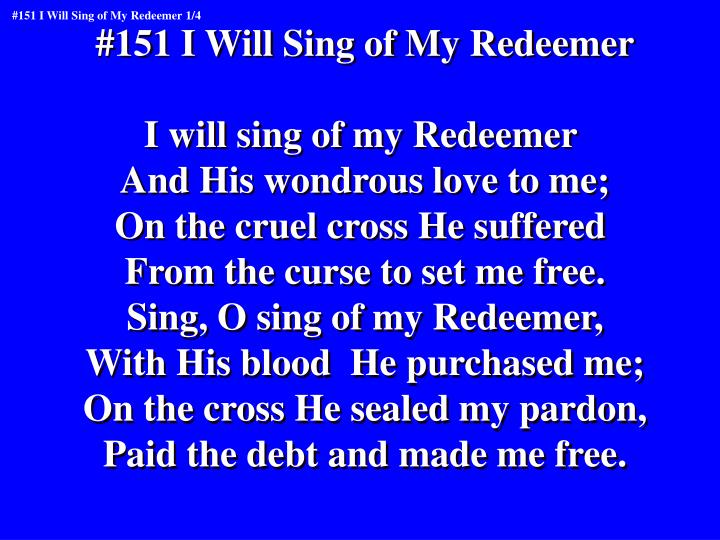 #151 I Will Sing of My Redeemer