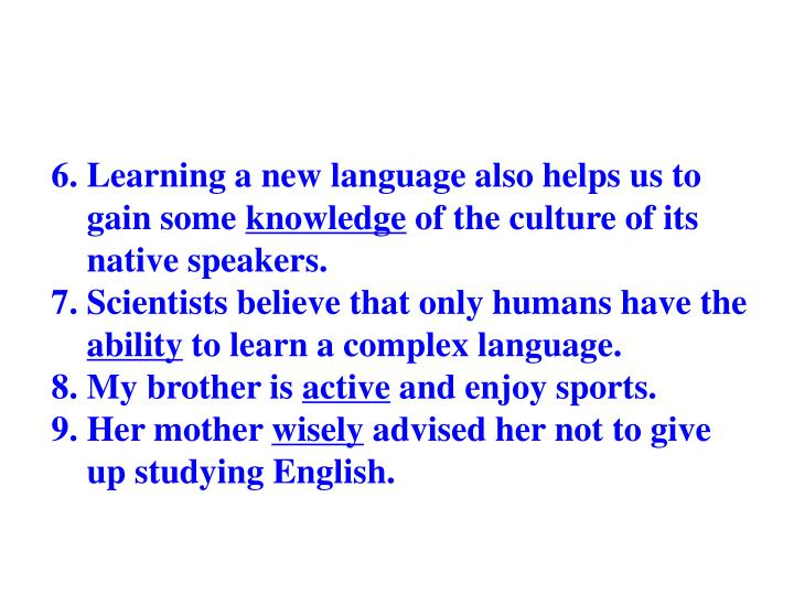 6. Learning a new language also helps us to