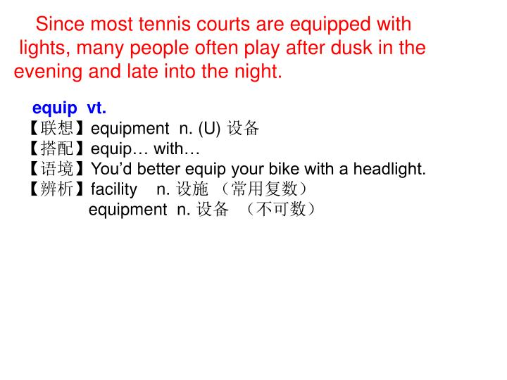 Since most tennis courts are equipped with