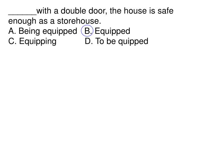______with a double door, the house is safe enough as a storehouse.