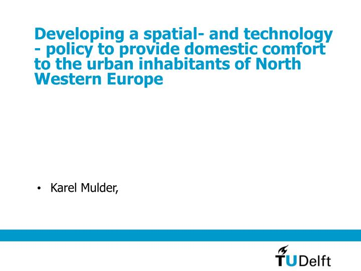 Developing a spatial- and technology - policy to provide domestic comfort to the urban inhabitants o...