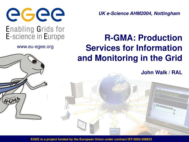 r gma production services for information and monitoring in the grid john walk ral n.