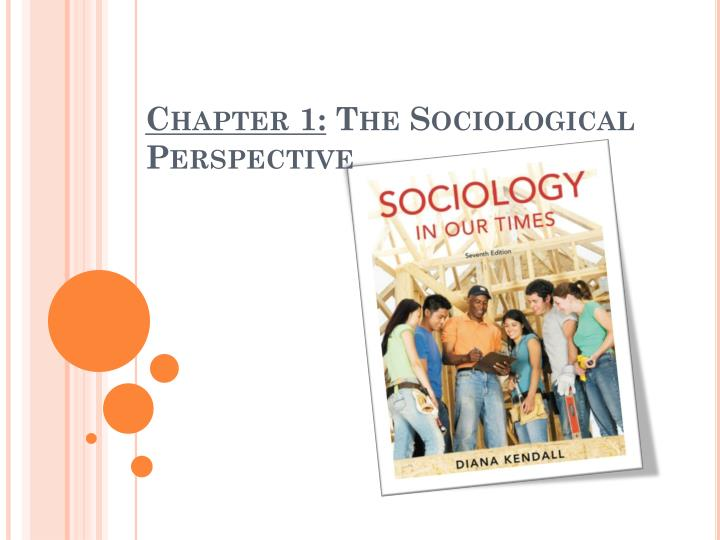 chapter 1 the sociological perspective 1 Chapter 1 study questions: when and why did sociology originate what is the definition of sociology and society what is the sociological perspective/imagination.