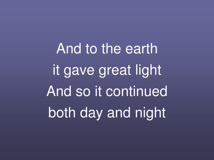 And to the earth