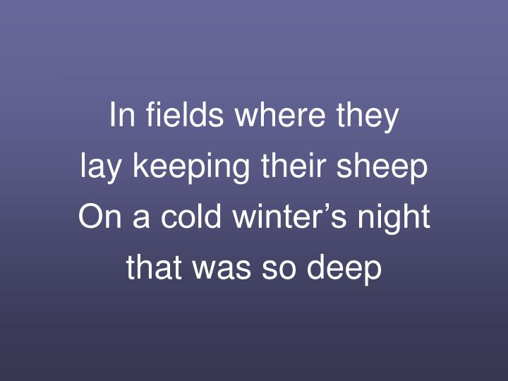 In fields where they lay keeping their sheep on a cold winter s night that was so deep