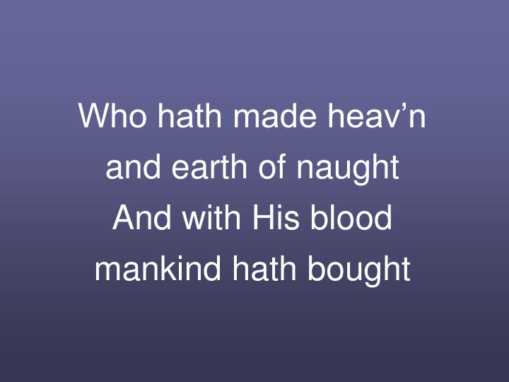 Who hath made heav'n