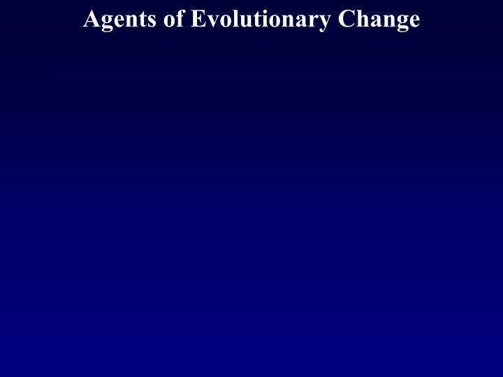 Agents of Evolutionary Change