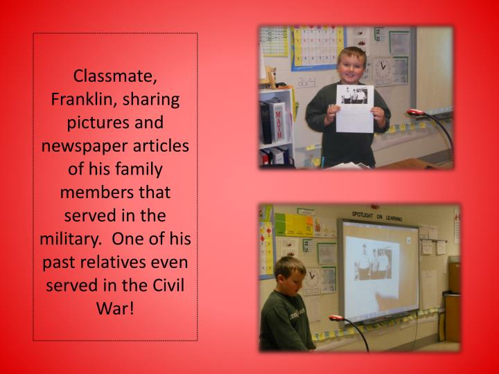 Classmate, Franklin, sharing pictures and newspaper articles of his family members that served in the military.  One of his past relatives even served in the Civil War!