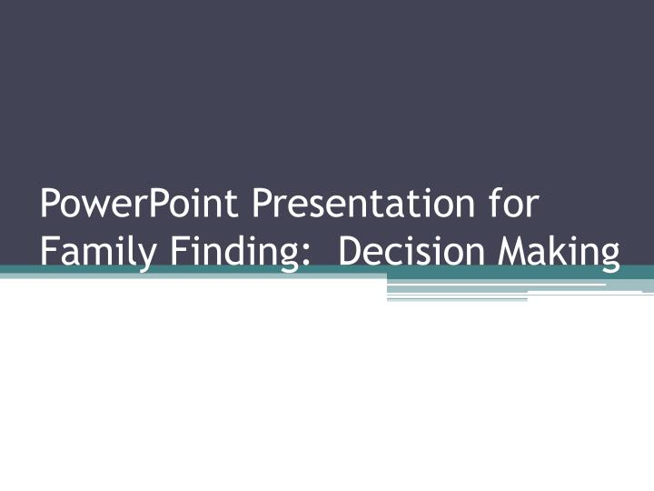 powerpoint presentation for family finding decision making n.