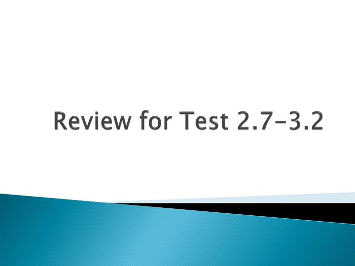 Review for test 2 7 3 2