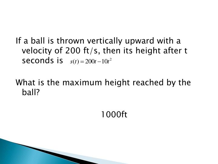 If a ball is thrown vertically upward with a velocity of 200 ft/s, then its height after t seconds is