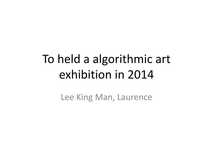 to held a algorithmic art exhibition in 2014 n.