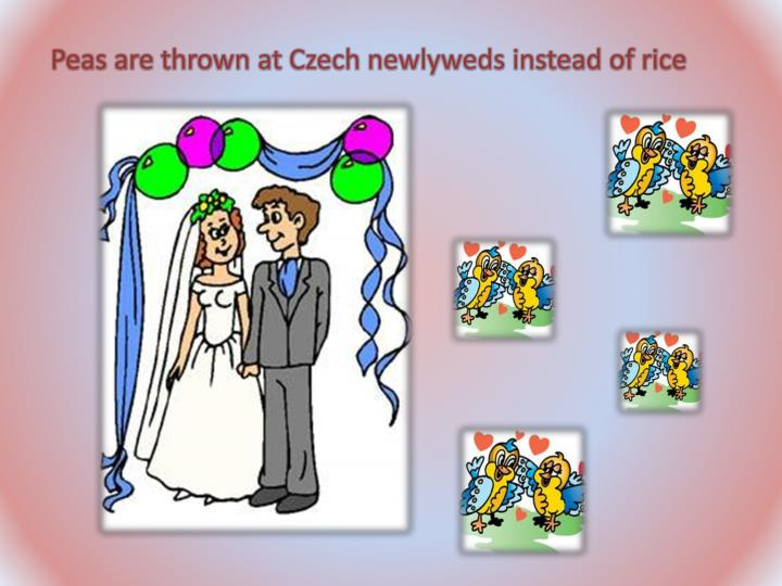 Peas are thrown at Czech newlyweds instead of rice