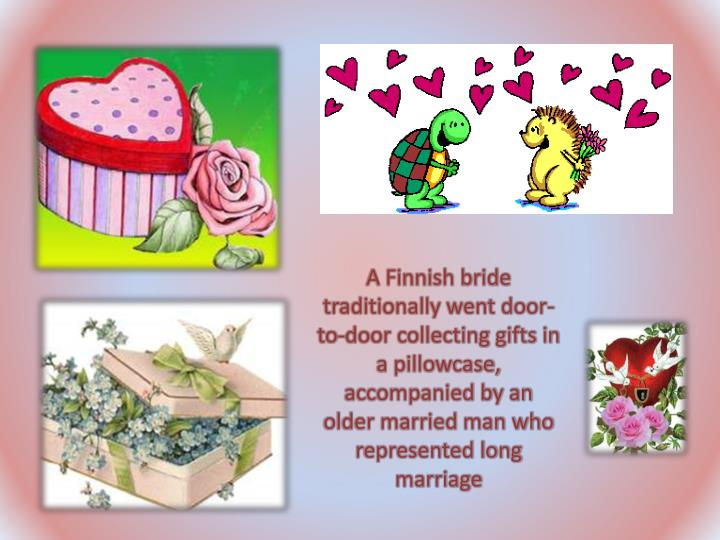 A Finnish bride traditionally went door-to-door collecting gifts in a pillowcase, accompanied by an older married man who represented long marriage