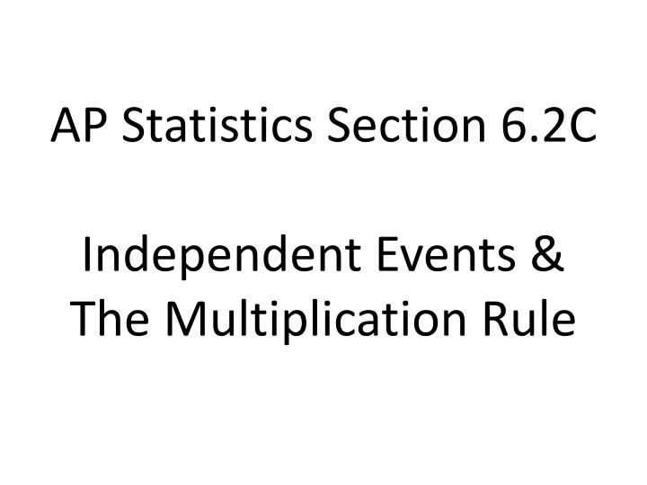 Ap statistics section 6 2c independent events the multiplication rule