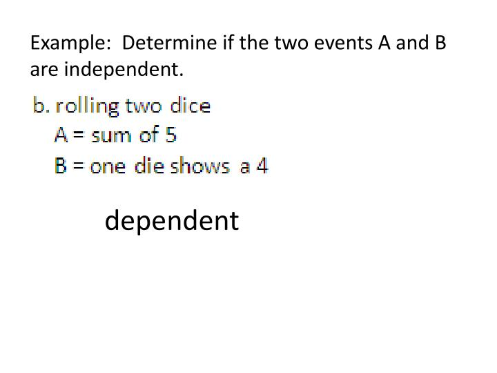Example:  Determine if the two events A and B are independent