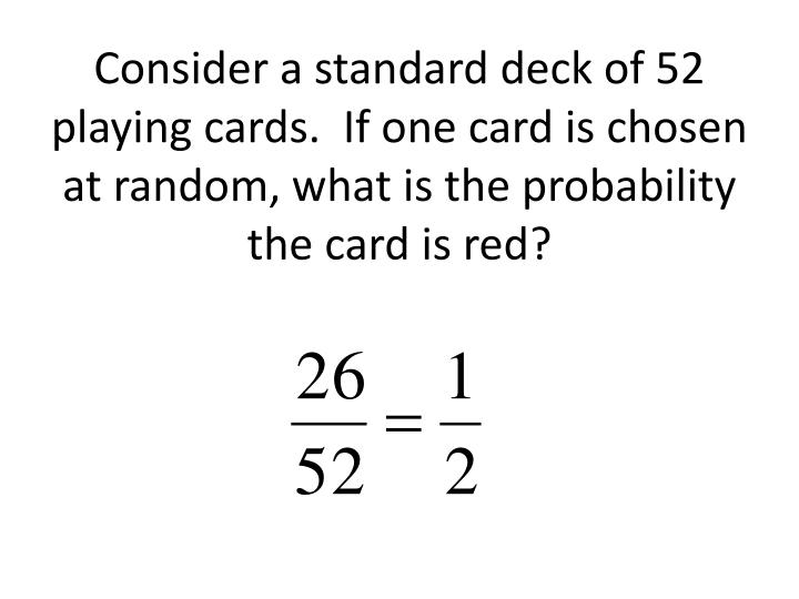 Consider a standard deck of 52 playing cards.  If one card is chosen at random, what is the probabil...