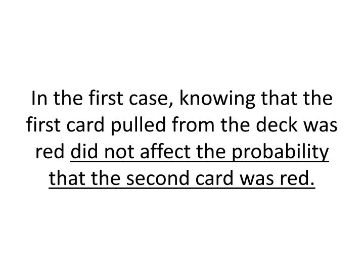 In the first case, knowing that the first card pulled from the deck was red