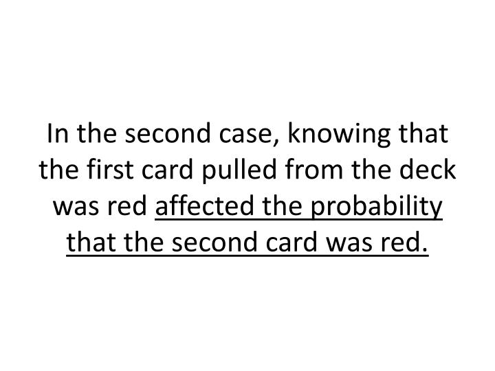 In the second case, knowing that the first card pulled from the deck was red
