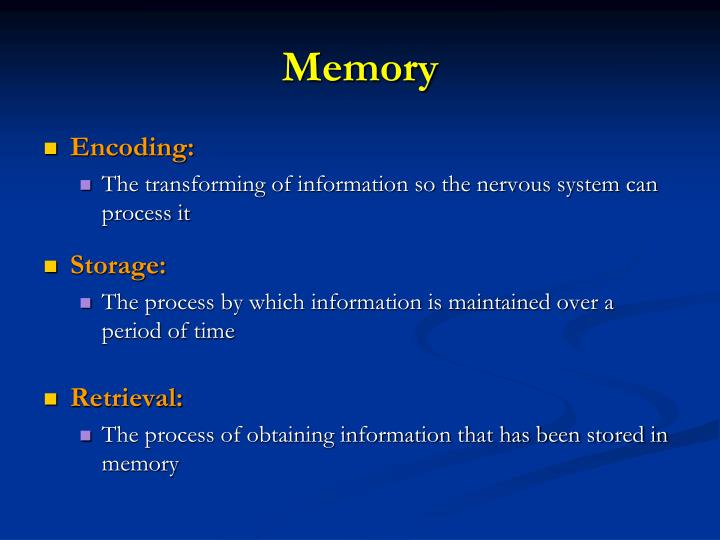 encoding, storage and retrieval: the processes of memory essay Disruption in memory can occur at different stages: retention, encoding, storage, or retrieval describe three factors that interfere in recall give examples of how this may be present in a person seeking medical treatment and how you would address the problem.