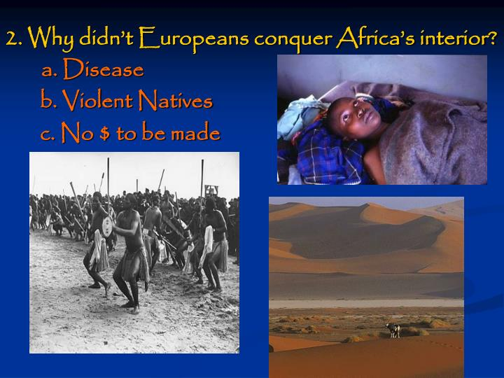 2. Why didn't Europeans conquer Africa's interior?