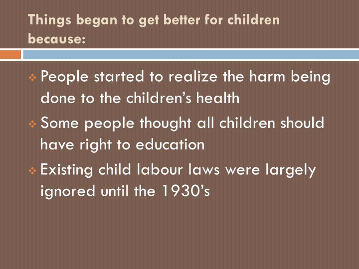 Things began to get better for children because