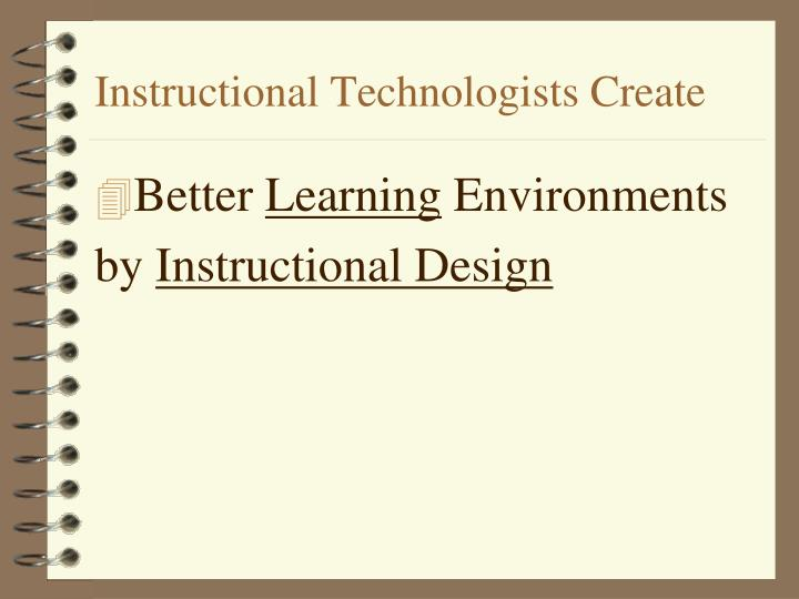Instructional Technologists Create