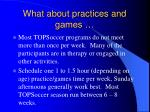 what about practices and games