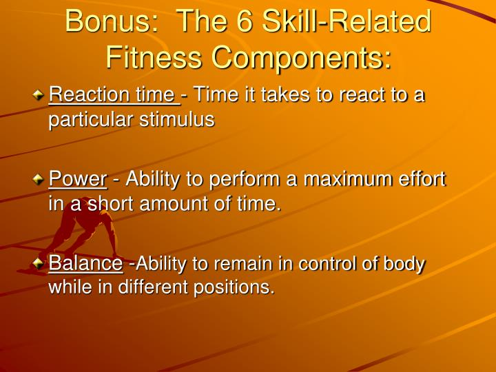 Bonus:  The 6 Skill-Related Fitness Components: