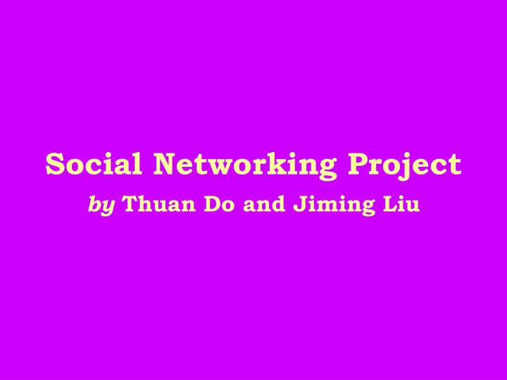 social networking project by thuan do and jiming liu n.