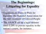 the beginnings litigating for equality