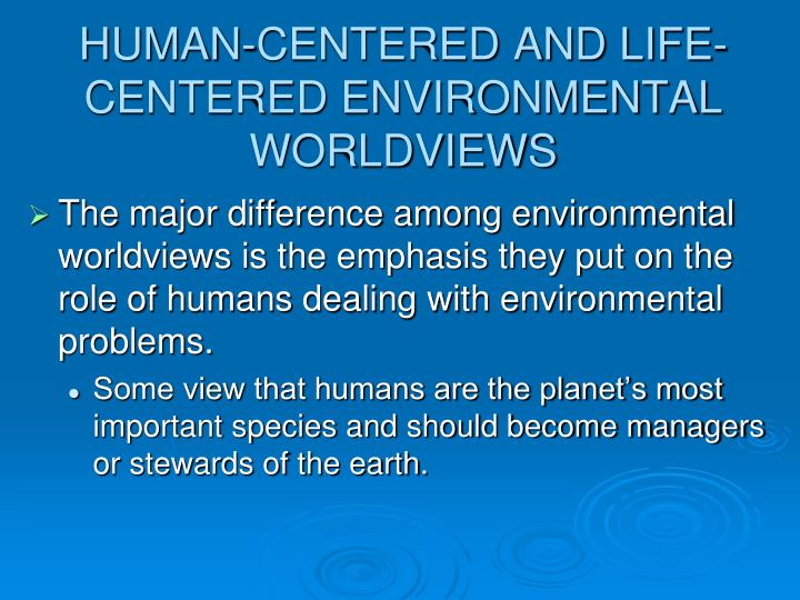 HUMAN-CENTERED AND LIFE-CENTERED ENVIRONMENTAL WORLDVIEWS