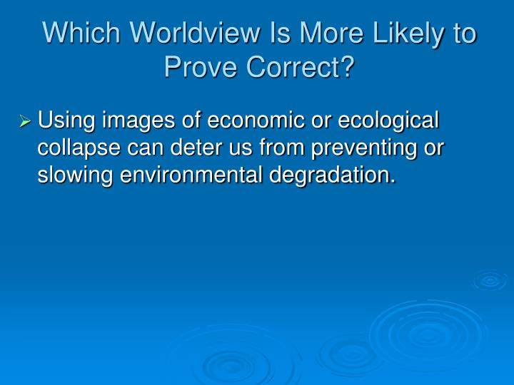 Which Worldview Is More Likely to Prove Correct?
