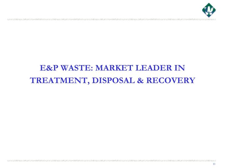 E&P WASTE: MARKET LEADER IN